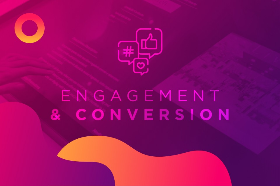 Engagement and Conversion